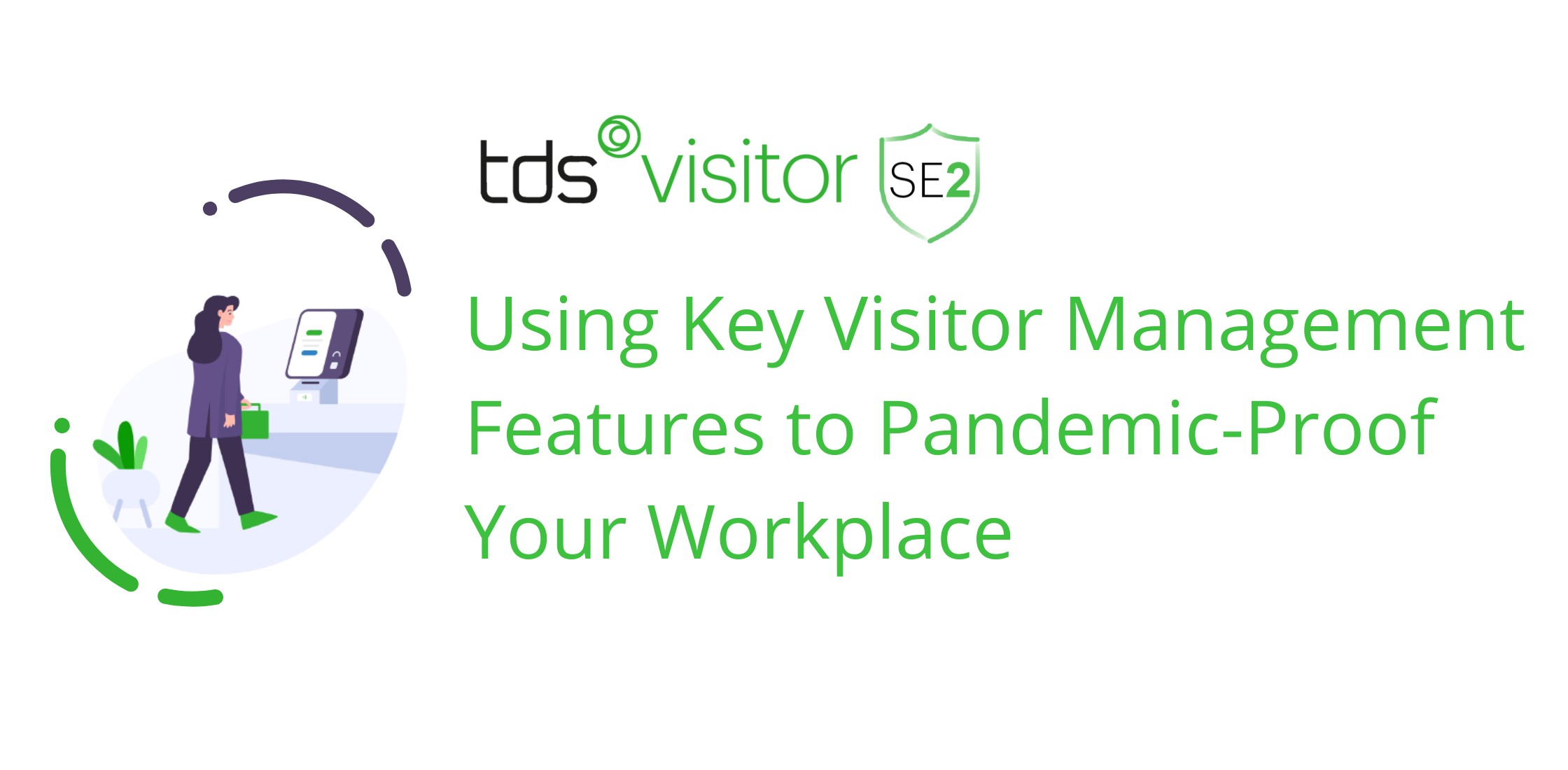 TDS Visitor SE2: Using Key Visitor Management Features to Pandemic-Proof your Workplace